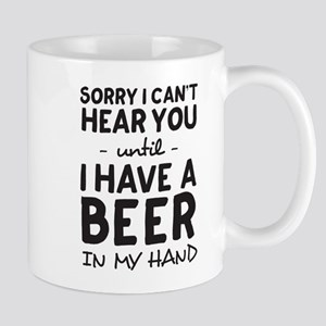 Sorry Can't Hear You Until Beer In Hand Mugs