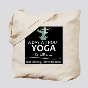 Yoga - A Day Without Yoga is Like Tote Bag