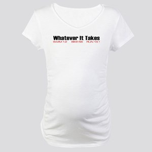 """""""Whatever It Takes"""" Maternity T-Shirt"""