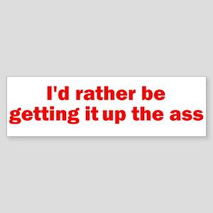 Up the Ass Bumper Sticker