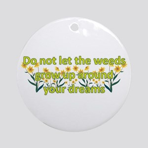 Do not let the weeds grow up Ornament (Round)