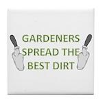 Gardeners spread the best dir Tile Coaster