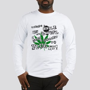 There's a hole in my bowl! Long Sleeve T-Shirt