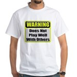 Does not play well with others White T-Shirt