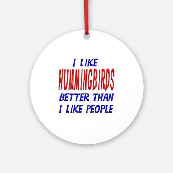 I Like Hummingbirds Ornament (Round)