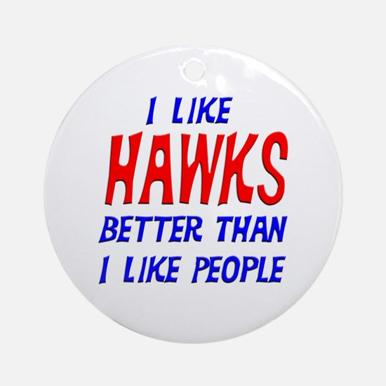 I Like Hawks Ornament (Round)