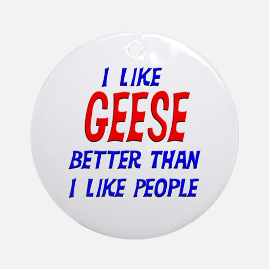 I Like Geese Ornament (Round)