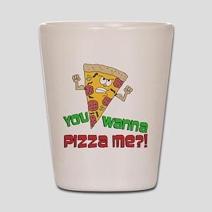 You Wanna Pizza Me Shot Glass