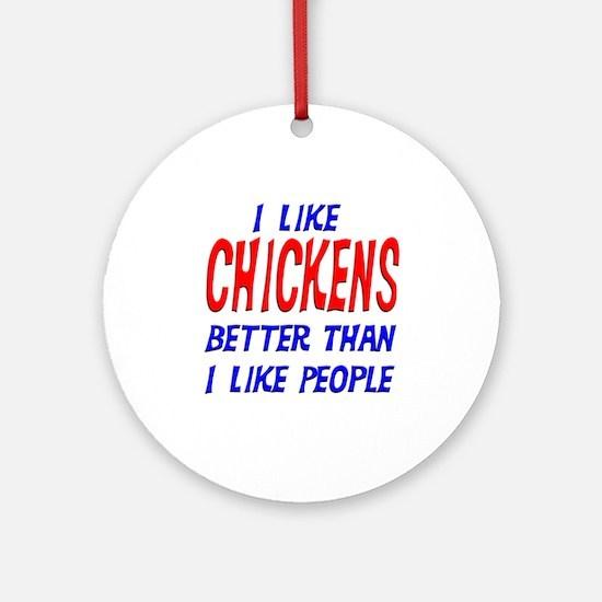 I Like Chickens Ornament (Round)