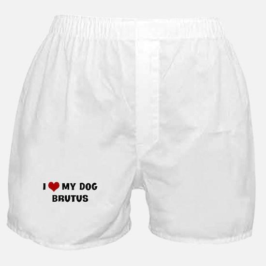 I Love My Dog Brutus Boxer Shorts