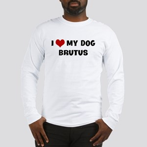 I Love My Dog Brutus Long Sleeve T-Shirt
