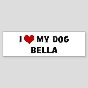 I Love My Dog Bella Bumper Sticker