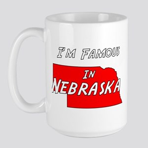 I'm Famous In Nebraska Large Mug