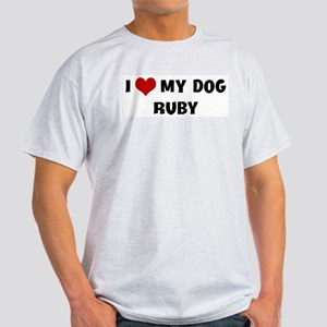 I Love My Dog Ruby Light T-Shirt