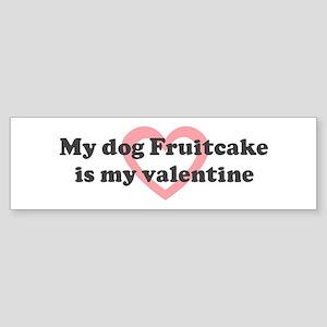 Fruitcake is my valentine Bumper Sticker