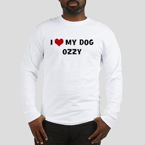 I Love My Dog Ozzy Long Sleeve T-Shirt