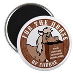 """For The Horse of Course 2.25"""" Magnet (100 pack)"""