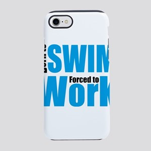 born to swim forced to work iPhone 8/7 Tough Case