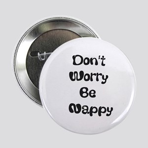 """Don't Worry be Nappy 2.25"""" Button"""