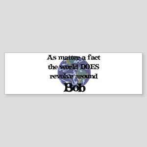 World Revolves Around Bob Bumper Sticker