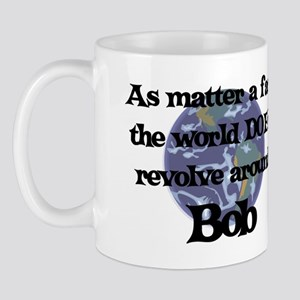 World Revolves Around Bob Mug