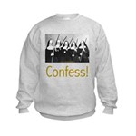 Confess! Kids Sweatshirt