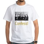 Confess! White T-Shirt