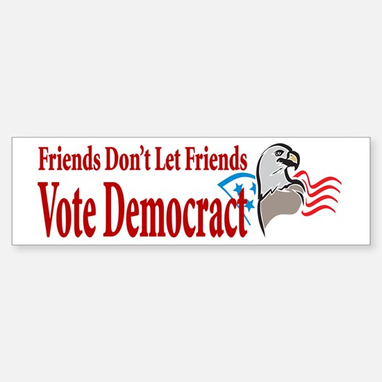 Freiends don't let friends vo Bumper Bumper Bumper Sticker