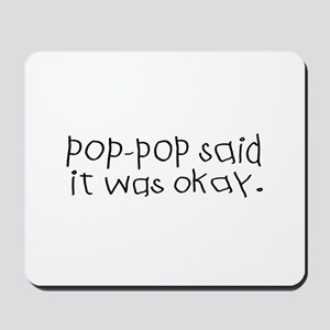 Pop pop said it was okay Mousepad