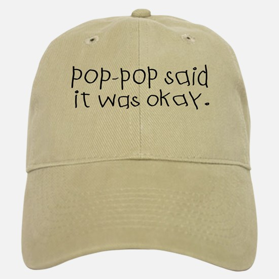 Pop pop said it was okay Baseball Baseball Cap