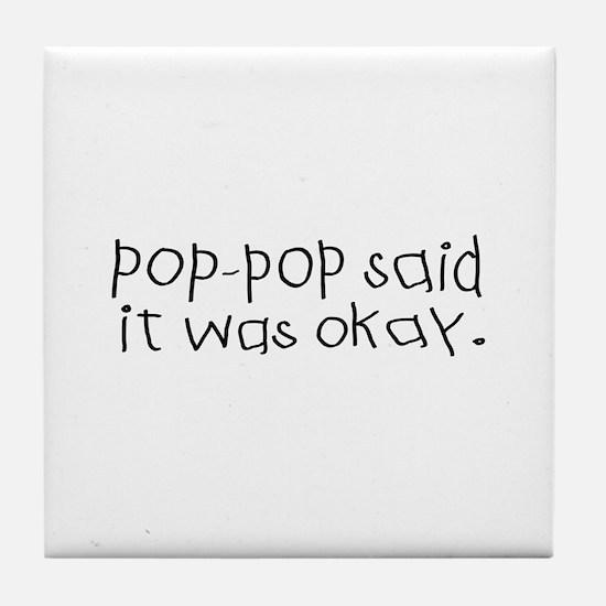 Pop pop said it was okay Tile Coaster