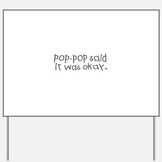 Pop pop said it was okay Yard Sign