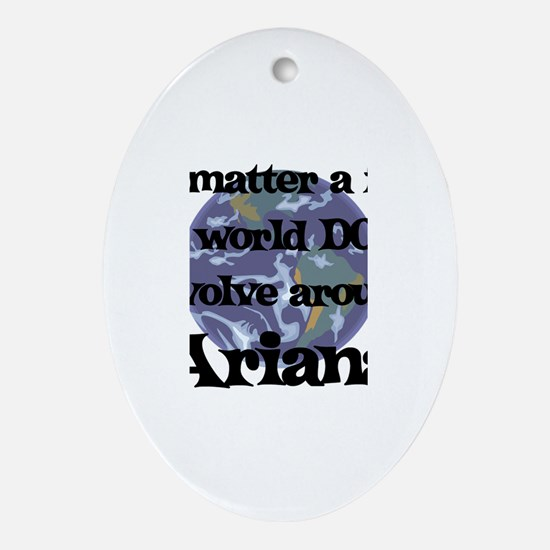 World Revolves Around Ariana Oval Ornament