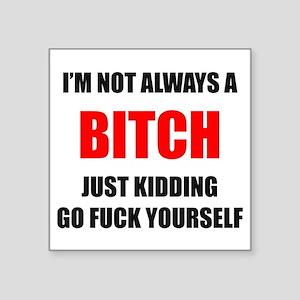 Im Not Always a Bitch - Great Bitch Gifts Sticker