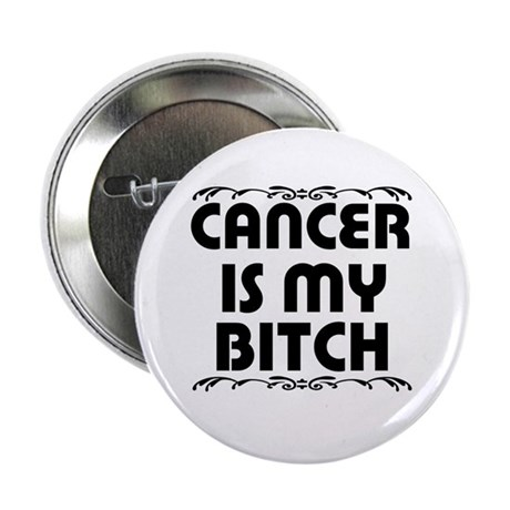 """Cancer is My Bitch 2.25"""" Button"""