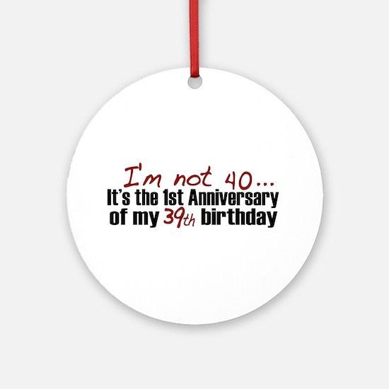 I'm not 40 Ornament (Round)