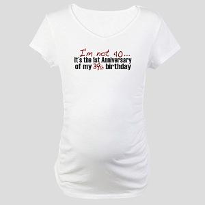 I'm not 40 Maternity T-Shirt