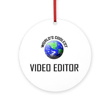 World's Coolest VIDEO EDITOR Ornament (Round)