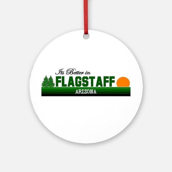 Its Better in Flagstaff, Ariz Ornament (Round)