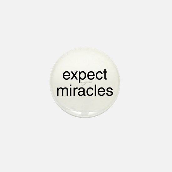 expect vagina miracles Mini Button