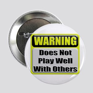 Does not play well with others Button