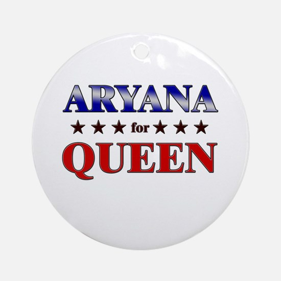 ARYANA for queen Ornament (Round)