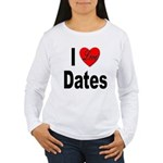 I Love Dates (Front) Women's Long Sleeve T-Shirt