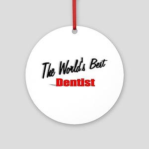 """The World's Best Dentist"" Ornament (Round)"