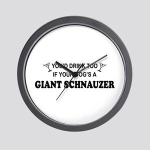 Giant Schnauzer You'd Drink Too Wall Clock