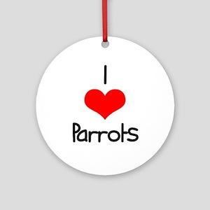 I Love (heart) Parrots Ornament (Round)