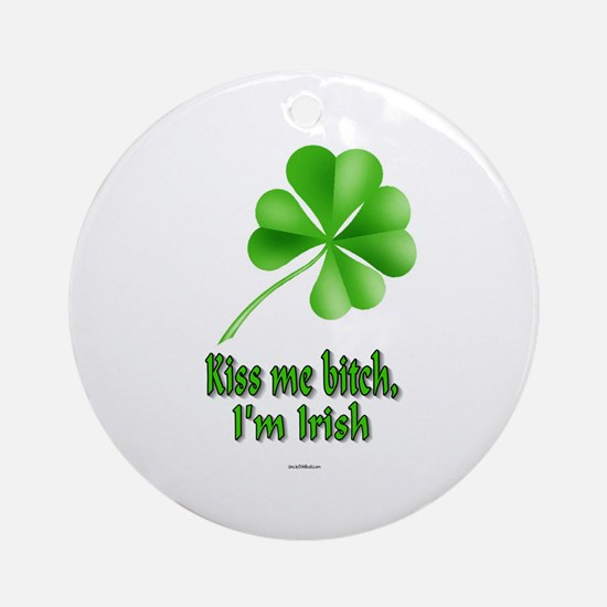 Kiss Me Bitch, I'm Irish Ornament (Round)