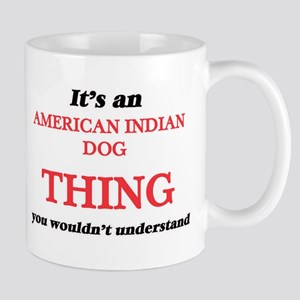 It's an American Indian Dog thing, you wo Mugs