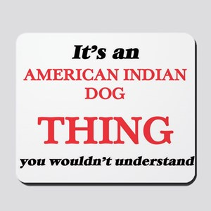 It's an American Indian Dog thing, y Mousepad