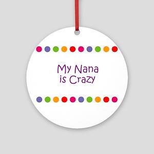 My Nana is Crazy Ornament (Round)